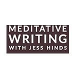 Meditative Writing with Jess Hinds